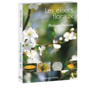 Les élixirs floraux européens : Guide d'utilisation.